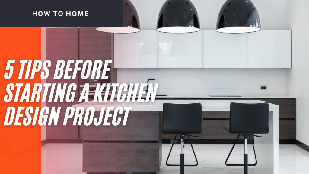 5 Things to Do Before Starting A Kitchen Design Project